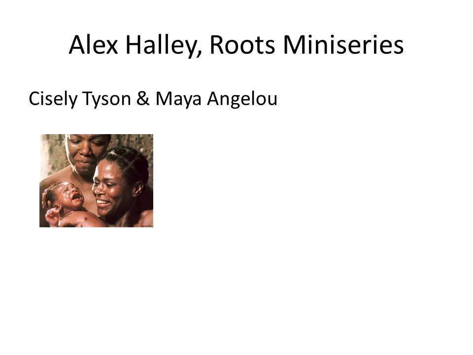 Alex Halley, Roots Miniseries Cisely Tyson & Maya Angelou