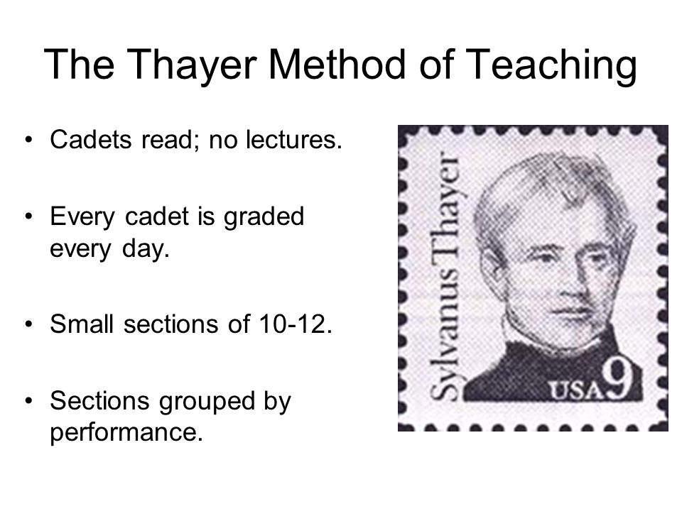 The Thayer Method of Teaching Cadets read; no lectures.