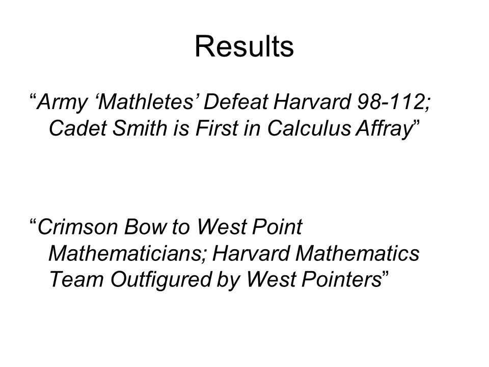 Results Army 'Mathletes' Defeat Harvard 98-112; Cadet Smith is First in Calculus Affray Crimson Bow to West Point Mathematicians; Harvard Mathematics Team Outfigured by West Pointers