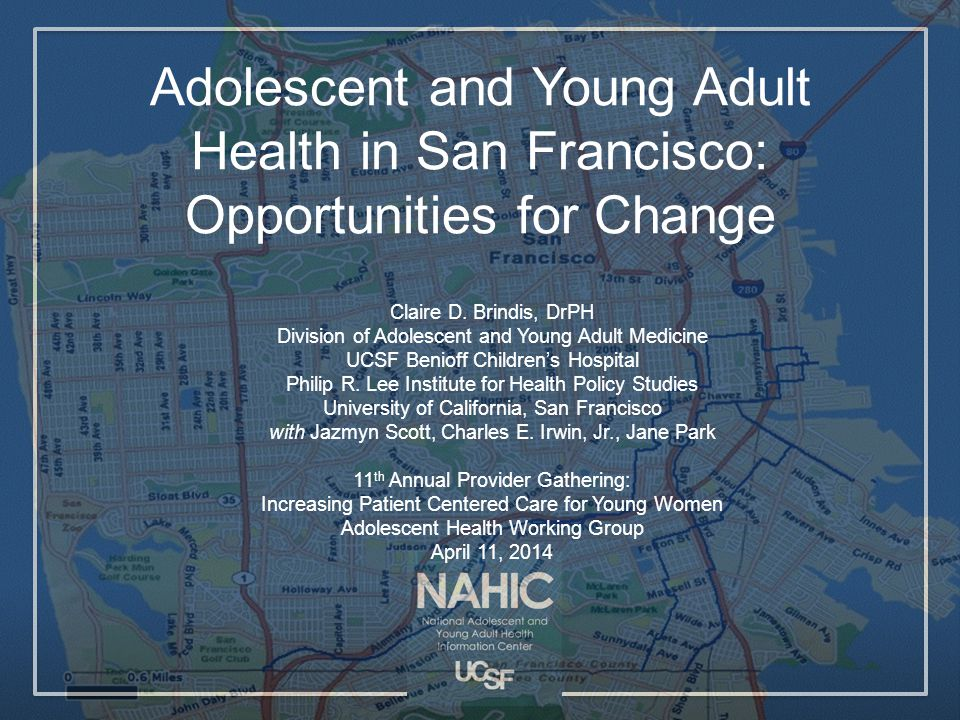 Adolescent and Young Adult Health in San Francisco: Opportunities for Change Claire D.