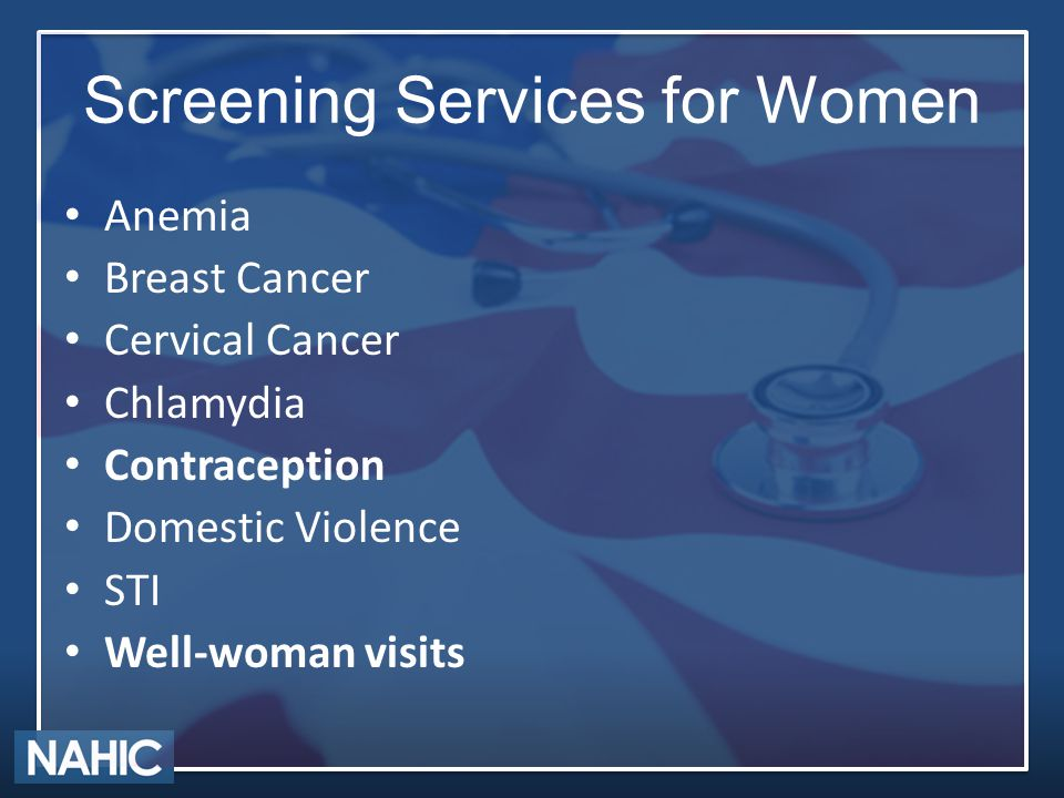 Screening Services for Women Anemia Breast Cancer Cervical Cancer Chlamydia Contraception Domestic Violence STI Well-woman visits
