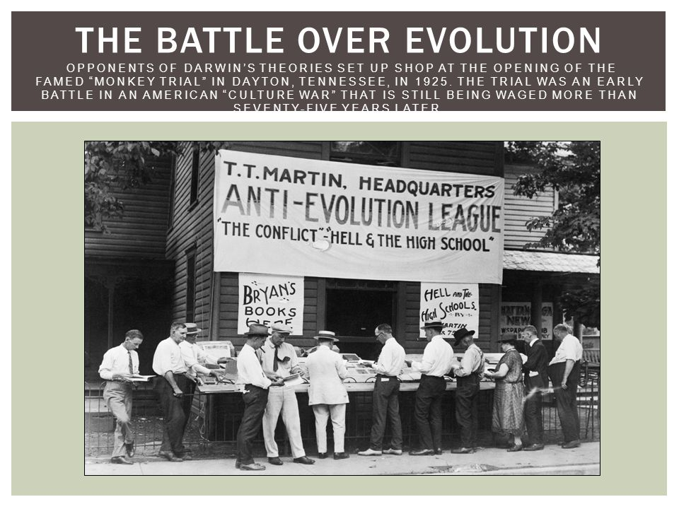 THE BATTLE OVER EVOLUTION OPPONENTS OF DARWIN'S THEORIES SET UP SHOP AT THE OPENING OF THE FAMED MONKEY TRIAL IN DAYTON, TENNESSEE, IN 1925.