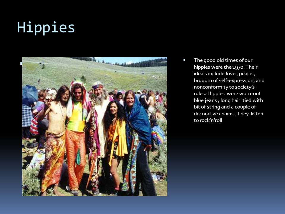 Hippies   The good old times of our hippies were the 1970.