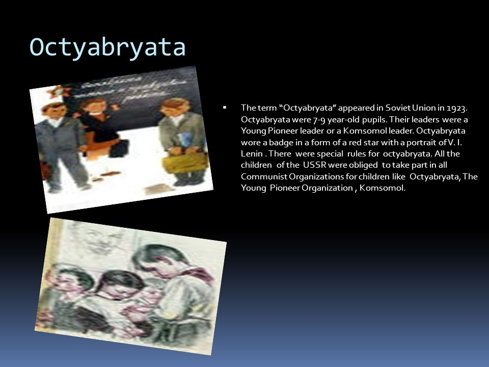Octyabryata   The term Octyabryata appeared in Soviet Union in 1923.