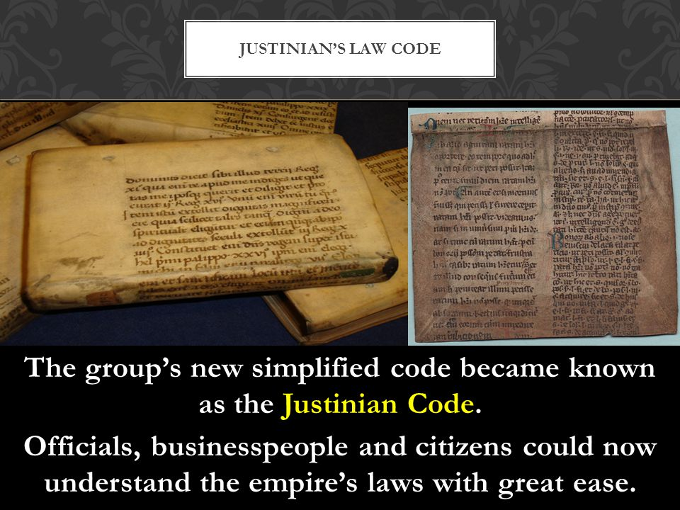 The group's new simplified code became known as the Justinian Code. Officials, businesspeople and citizens could now understand the empire's laws with