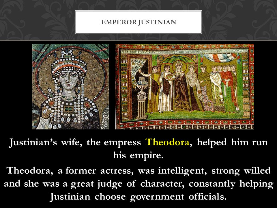 Theodora also convinced him to give women more rights…for the first time, a Byzantine wife could own land.