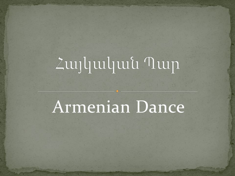 Armenian dance is one of the oldest, richest and most varied types of dance in history.