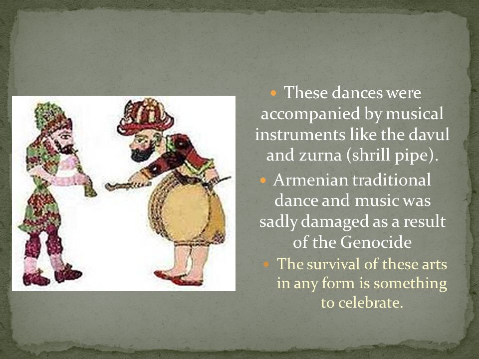 These dances were accompanied by musical instruments like the davul and zurna (shrill pipe).