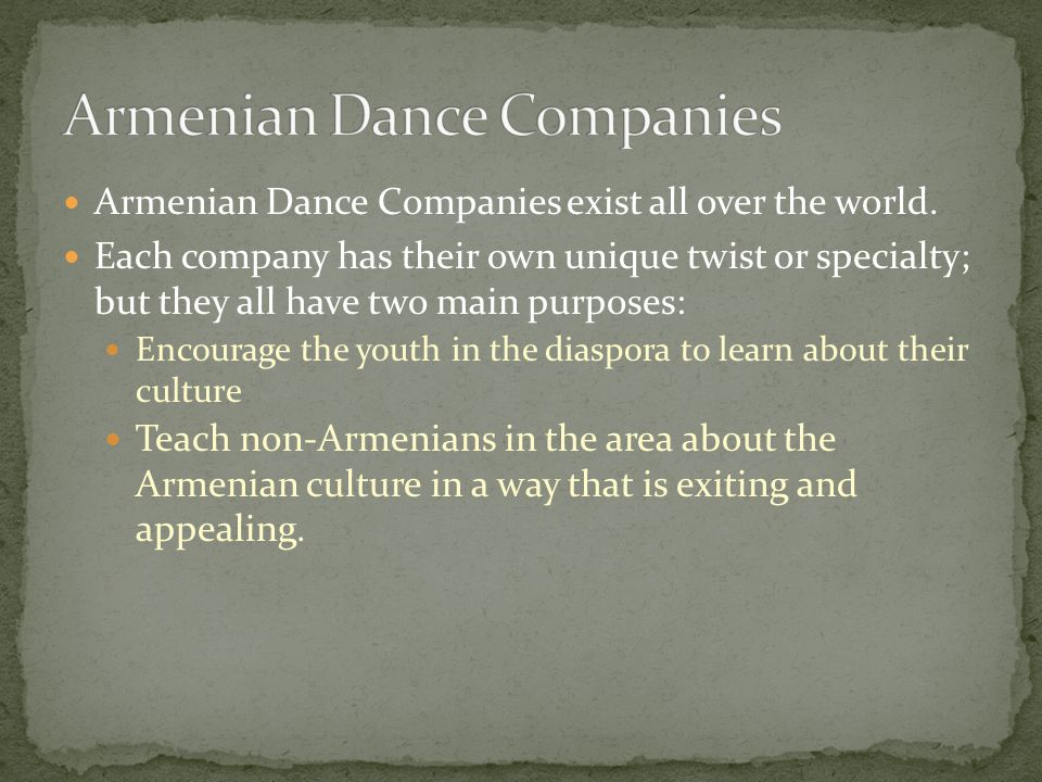 Armenian Dance Companies exist all over the world.