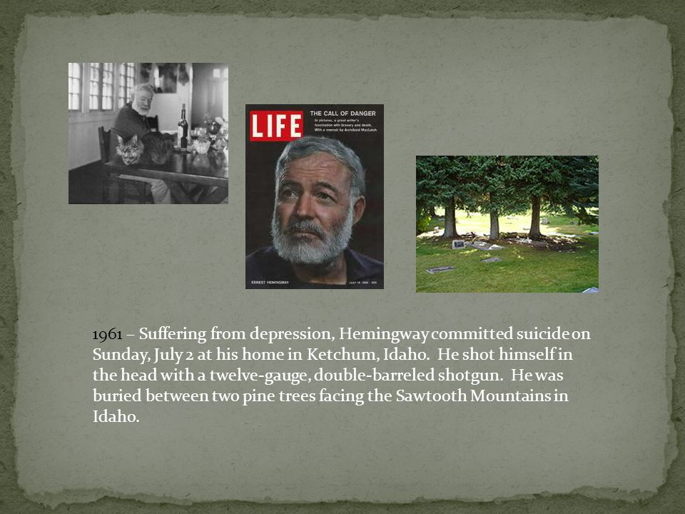 1961 – Suffering from depression, Hemingway committed suicide on Sunday, July 2 at his home in Ketchum, Idaho. He shot himself in the head with a twel
