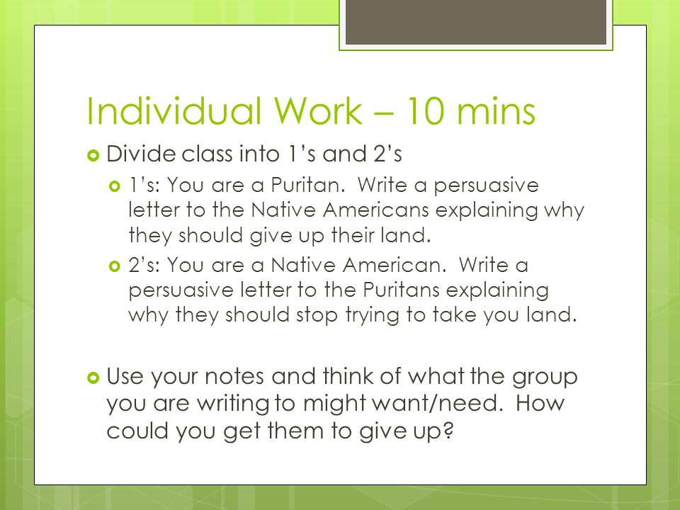 Individual Work – 10 mins  Divide class into 1's and 2's  1's: You are a Puritan.