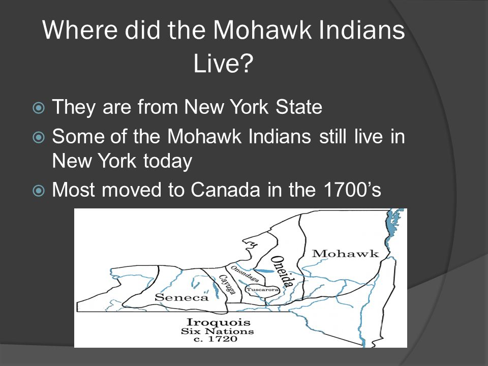 Where did the Mohawk Indians Live.