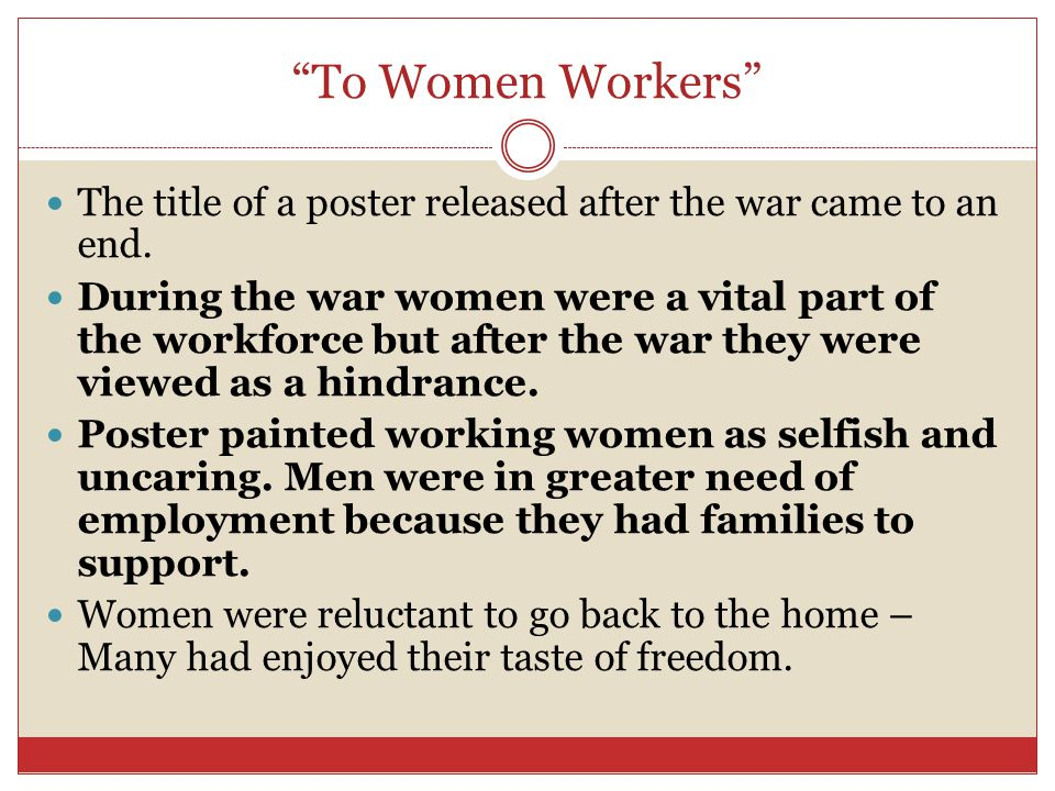 """To Women Workers"" The title of a poster released after the war came to an end. During the war women were a vital part of the workforce but after the"