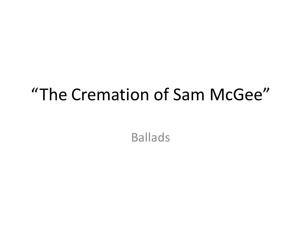 """The Cremation of Sam McGee"" Ballads"