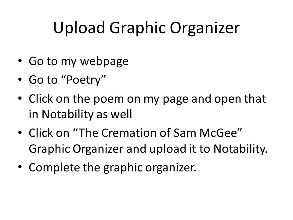 """Upload Graphic Organizer Go to my webpage Go to """"Poetry"""" Click on the poem on my page and open that in Notability as well Click on """"The Cremation of S"""