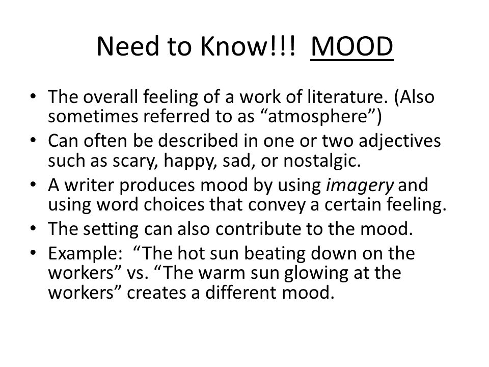 """Need to Know!!! MOOD The overall feeling of a work of literature. (Also sometimes referred to as """"atmosphere"""") Can often be described in one or two ad"""