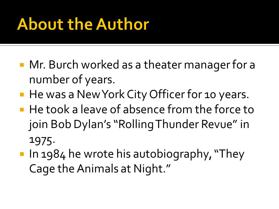  Mr. Burch worked as a theater manager for a number of years.  He was a New York City Officer for 10 years.  He took a leave of absence from the fo