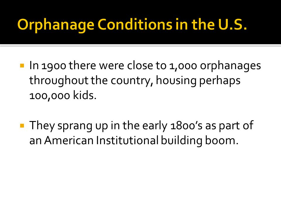 In 1900 there were close to 1,000 orphanages throughout the country, housing perhaps 100,000 kids.  They sprang up in the early 1800's as part of a