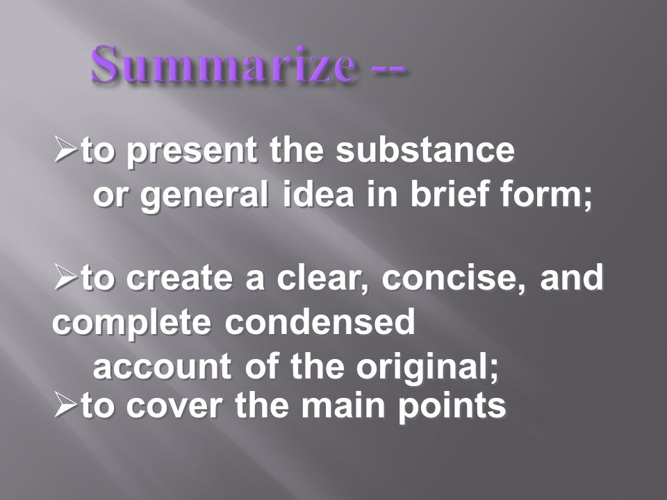 1.What do you know about summarizing. What words come to mind.