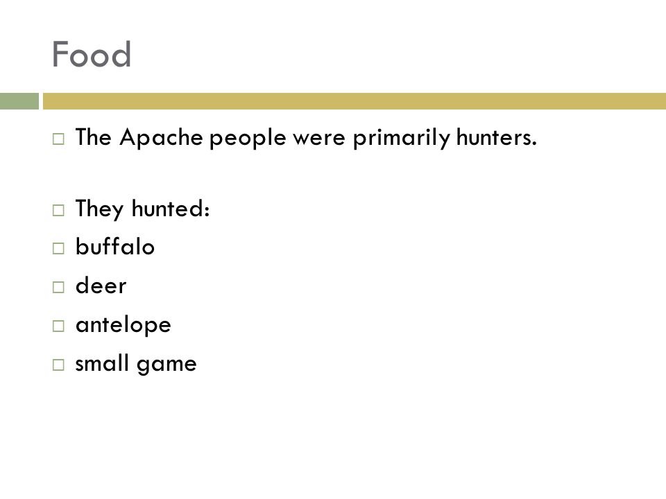 Food  The Apache people were primarily hunters.