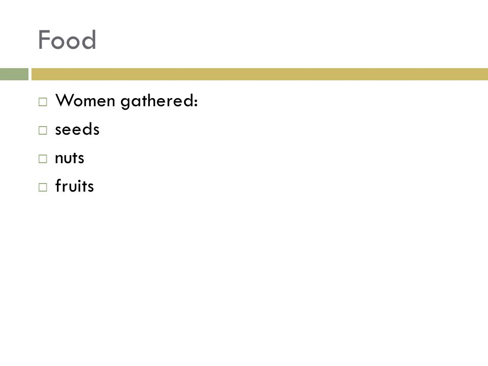 Food  Women gathered:  seeds  nuts  fruits