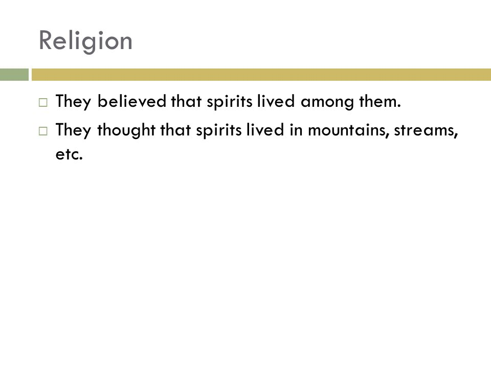 Religion  They believed that spirits lived among them.