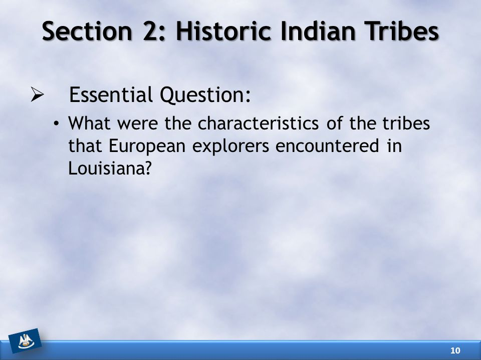 Section 2: Historic Indian Tribes  Essential Question: What were the characteristics of the tribes that European explorers encountered in Louisiana?