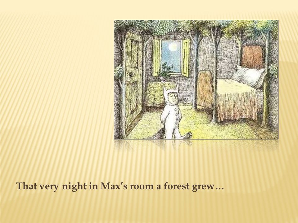 That very night in Max's room a forest grew…