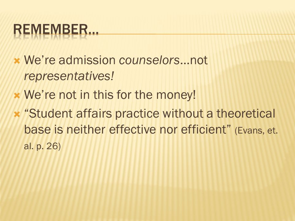  We're admission counselors…not representatives.  We're not in this for the money.