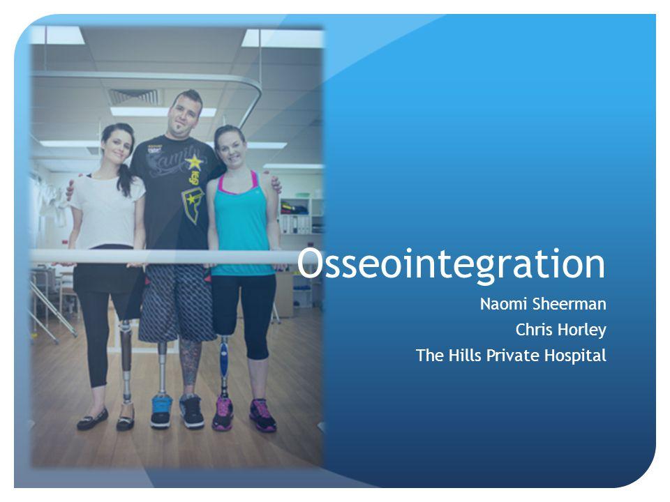 Osseointegration Naomi Sheerman Chris Horley The Hills Private Hospital