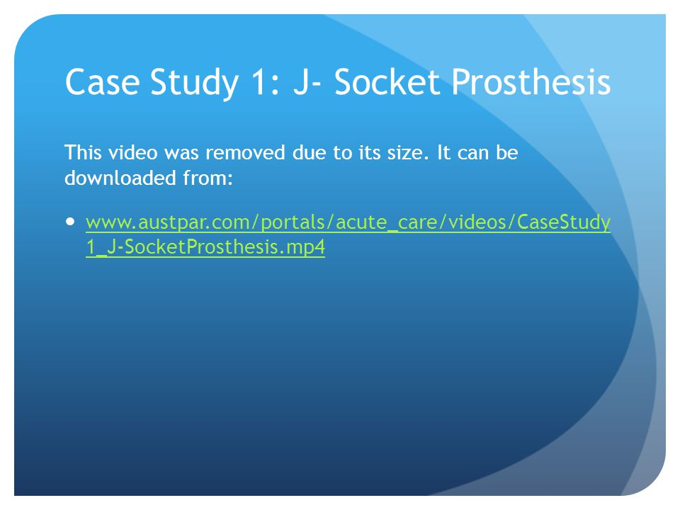 Case Study 1: J- Socket Prosthesis This video was removed due to its size.