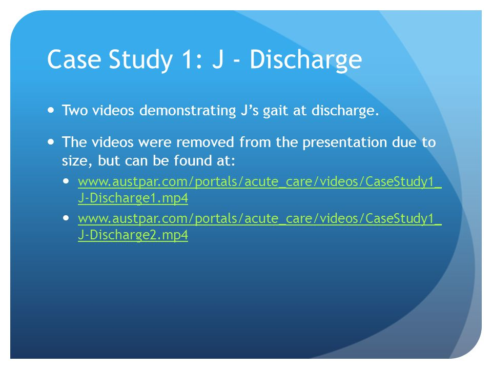 Case Study 1: J - Discharge Two videos demonstrating J's gait at discharge.