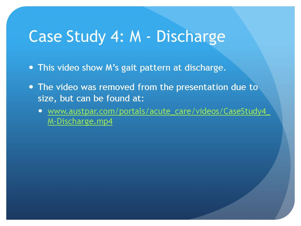 Case Study 4: M - Discharge This video show M's gait pattern at discharge.