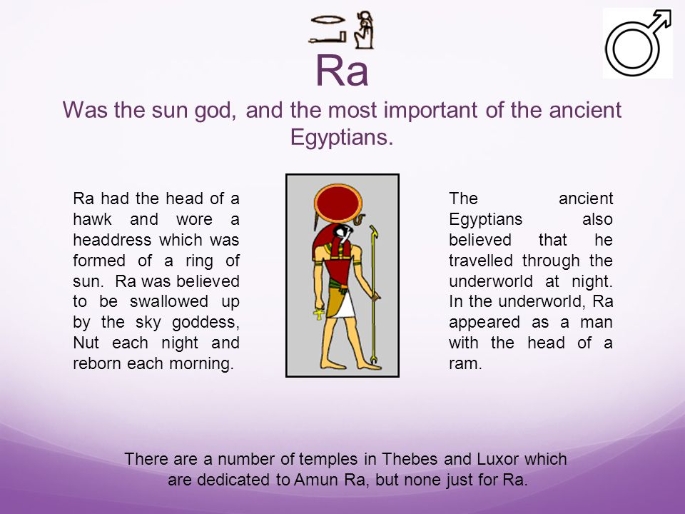 Ra Was the sun god, and the most important of the ancient Egyptians.