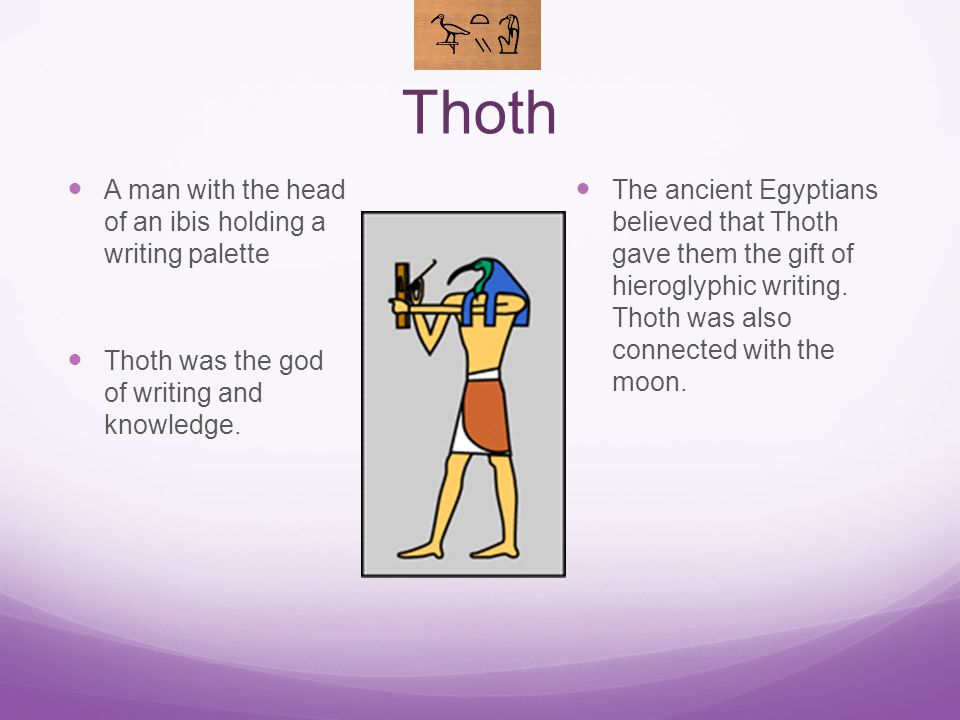 Thoth A man with the head of an ibis holding a writing palette Thoth was the god of writing and knowledge.