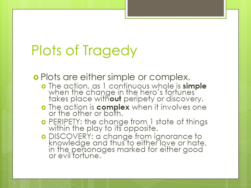 What are Aristotle's requirements for Tragedy?  Tragedy must have serious action  It is dramatic  It should be long enough to show a character pass