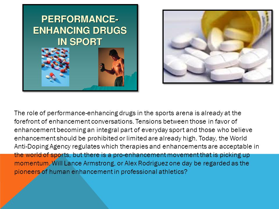 The role of performance-enhancing drugs in the sports arena is already at the forefront of enhancement conversations.