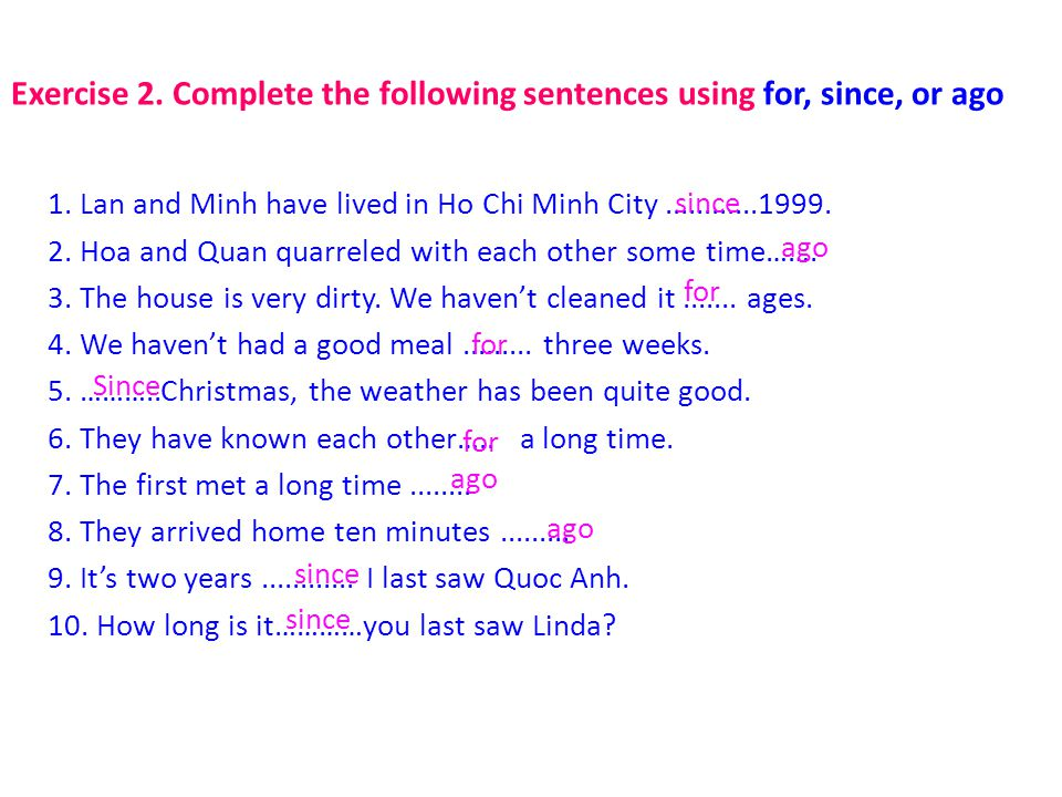 Exercise 2. Complete the following sentences using for, since, or ago 1.