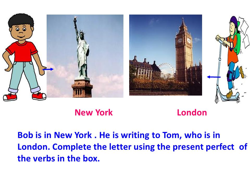Bob is in New York. He is writing to Tom, who is in London.
