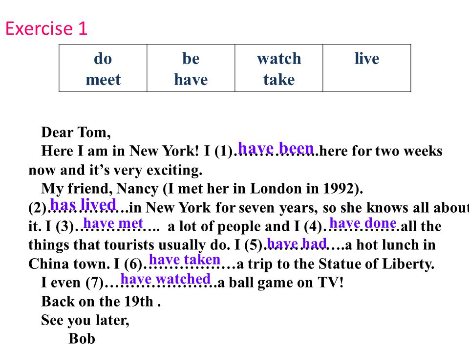 do meet be have watch take live Dear Tom, Here I am in New York.