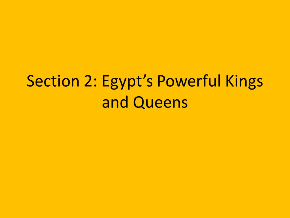 Section 2: Egypt's Powerful Kings and Queens