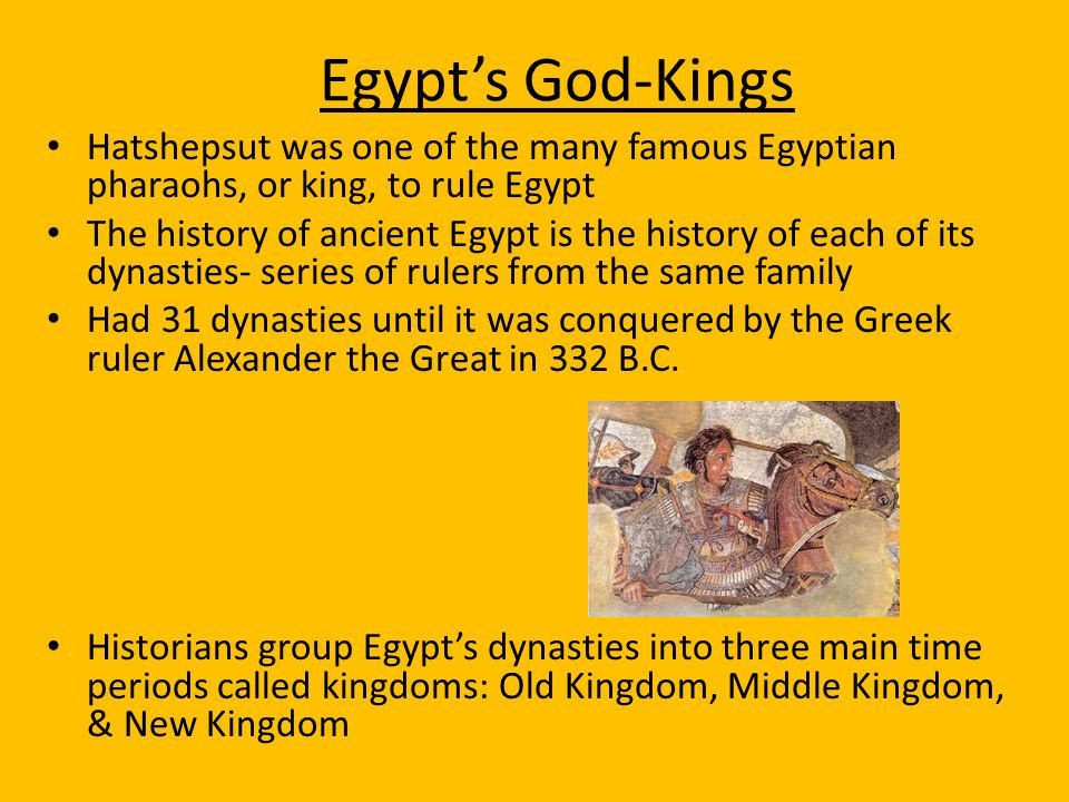 Egypt's God-Kings Hatshepsut was one of the many famous Egyptian pharaohs, or king, to rule Egypt The history of ancient Egypt is the history of each