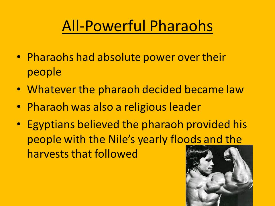 All-Powerful Pharaohs Pharaohs had absolute power over their people Whatever the pharaoh decided became law Pharaoh was also a religious leader Egypti