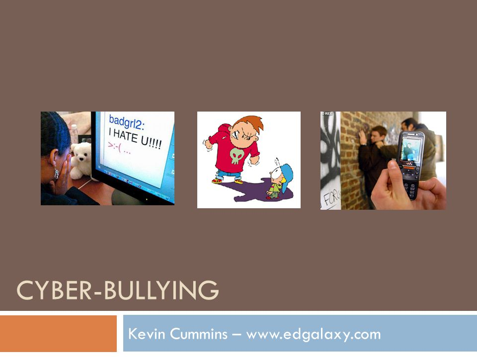 CYBER-BULLYING Kevin Cummins – www.edgalaxy.com