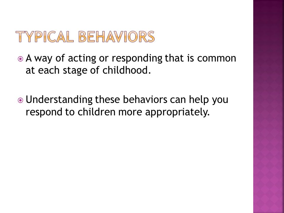  A way of acting or responding that is common at each stage of childhood.