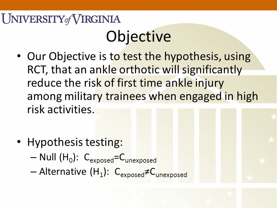 Objective Our Objective is to test the hypothesis, using RCT, that an ankle orthotic will significantly reduce the risk of first time ankle injury amo