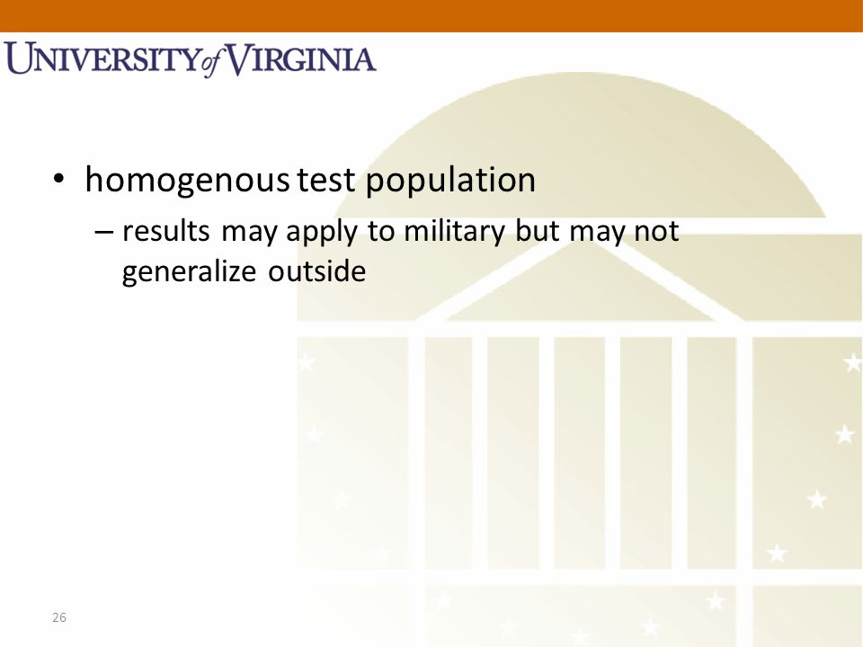26 homogenous test population – results may apply to military but may not generalize outside