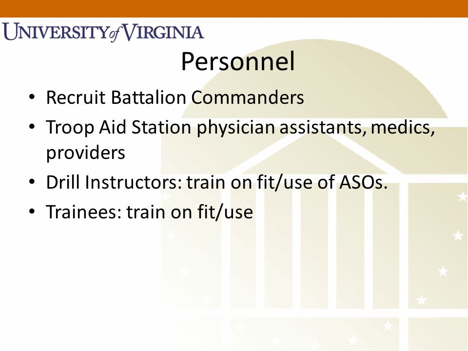 Personnel Recruit Battalion Commanders Troop Aid Station physician assistants, medics, providers Drill Instructors: train on fit/use of ASOs.