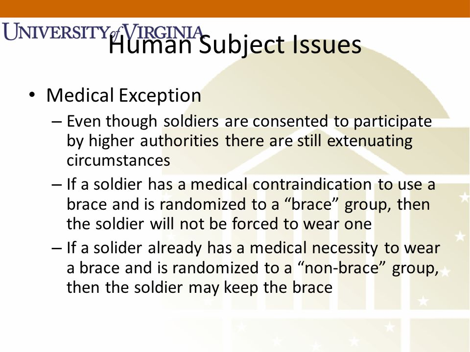 Human Subject Issues Medical Exception – Even though soldiers are consented to participate by higher authorities there are still extenuating circumsta
