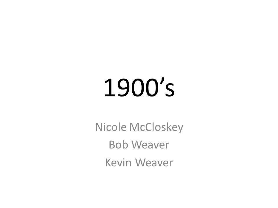 1900's Nicole McCloskey Bob Weaver Kevin Weaver